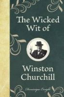 Enright, Dominique - The Wicked Wit of Winston Churchill - 9781843175650 - V9781843175650
