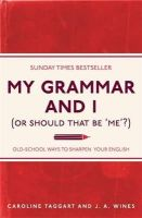Taggart, Caroline, Wines, J. A. - My Grammar and I (Or Should That Be 'me'?) - 9781843176572 - KTG0019100