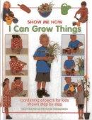 Walton, Sally; Donaldson, Stephanie - Show Me How: I Can Grow Things - 9781843227564 - V9781843227564