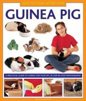 Alderton, David - How To Look After Your Guinea Pig: A practical guide to caring for your pet, in step-by-step photographs - 9781843227687 - V9781843227687