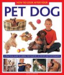 Alderton, David - How to Look After Your Pet Dog: A practical guide to caring for your pet, in step-by-step photographs - 9781843228394 - V9781843228394