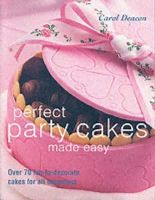 Carol Deacon - Perfect Party Cakes Made Easy: Over 70 Fun-to-Decorate Cakes for All Occasions - 9781843304746 - V9781843304746