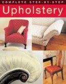 Sowle, David; Dye, Ruth - Complete Step-by-step Upholstery - 9781843309291 - V9781843309291