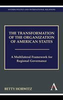 Horwitz, Betty - The Transformation of the Organization of American States: A Multilateral Framework for Regional Governance (Anthem Politics and International Relations) - 9781843318767 - V9781843318767