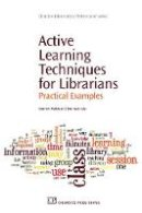 Walsh, Andrew, Inala, Padma - Active Learning Techniques for Librarians: Practical Examples (Chandos Information Professional Series) - 9781843345923 - V9781843345923