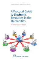 Dubnjakovic, Ana, Tomlin, Patrick - A Practical Guide to Electronic Resources in the Humanities (Chandos Information Professional Series) - 9781843345978 - V9781843345978