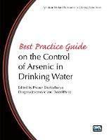 Bhattacharya, Prosun, Polya, David A., Jovanovic, Dragana - Best Practice Guide on the Control of Arsenic in Drinking Water (Metals and Related Substances in Drinking Water) - 9781843393856 - V9781843393856