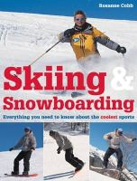 Cobb, Rosanne - Skiing and Snowboarding: Everything You Need to Know About the Coolest Sports: A Complete Introduction to Skiing and Snowboarding - 9781843403135 - KNH0003381