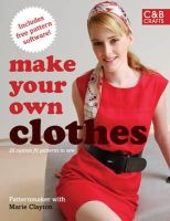 PatternMaker with Marie Clayton - Make Your Own Clothes: Twenty Custom-fit Patterns to Sew - 9781843403890 - V9781843403890