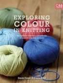 King, Emma - Exploring Colour in Knitting: Techniques, Swatches and Projects to Expand Your Knit Horizons. by Emma King and Sarah Hazell - 9781843405931 - V9781843405931