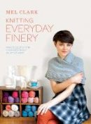 Clark, Mel - Knitting Everyday Finery: Practical Designs for Dressing Up in Little Ways. Mel Clark - 9781843406631 - V9781843406631