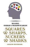 Buchdahl, Joseph - Squares and Sharps, Suckers and Sharks: The Science, Psychology & Philosophy of Gambling - 9781843448587 - V9781843448587