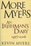 Kevin Myers - More Myers: An Irishman's Diary, 1997-2006 - 9781843511304 - KEX0290710