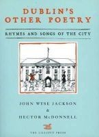 John Wyse Jackson, Hector McDonnell (Editors) - Dublin's Other Poetry:  Rhymes and Songs of the City - 9781843511618 - V9781843511618