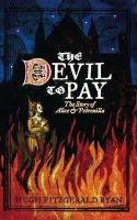 Ryan, Hugh Fitzgerald - The Devil to Pay:  The Story of Alice and Petronilla - 9781843511793 - V9781843511793