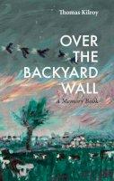 Kilroy, Thomas - Over the Backyard Wall - 9781843517498 - 9781843517498