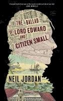 Jordan, Neil - The Ballad of Lord Edward and Citizen Small - 9781843518037 - 9781843518037