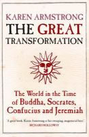 Armstrong, Karen - The Great Transformation: The World in the Time of Buddha, Socrates, Confucius and Jeremiah - 9781843540564 - V9781843540564