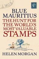 Helen Morgan - Blue Mauritius:  The Hunt for the World's Most Valuable Stamps - 9781843544364 - V9781843544364