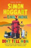 Hoggart, Simon, Monk, Emily - Don't Tell Mum: Hair-raising Messages Home from Gap-year Travellers - 9781843545729 - KTJ0033267