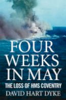 Hart-Dyke, David - Four Weeks in May - the Loss of HMS Coventry - A Captains Story - 9781843545903 - KOC0023402