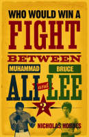 Hobbes, Nicholas - Who Would Win a Fight between Muhammad Ali and Bruce Lee?: The Sports Fan's Book of Answers - 9781843547556 - KOC0017117