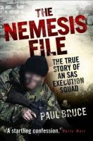 Paul Bruce - The Nemesis File: The True Story of an SAS Execution Squad - 9781843582731 - V9781843582731