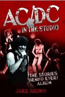 Jake Brown - AC/DC in the Studio: The Stories Behind Every Album - 9781843582809 - V9781843582809