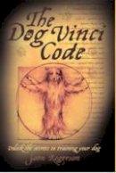 Rogerson, John - The Dog Vinci Code: Unlock the Secrets to Training Your Dog - 9781843583073 - V9781843583073