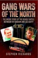 Stephen Richards - Gang Wars of the North: The Inside Story of the Deadly Battle Between Viv Graham and Lee Duffy - 9781843583806 - V9781843583806