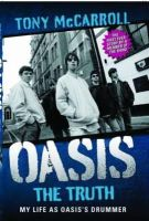 Tony McCarroll - Oasis: The Truth: My Life as Oasis's Drummer - 9781843584995 - V9781843584995
