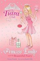 VIVIAN FRENCH, Gibb, Sarah - Princess Emily And The Beautiful Fairy (The Tiara Club) - 9781843628590 - KCD0031644
