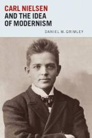 Grimley, Daniel M. - Carl Nielsen and the Idea of Modernism - 9781843835813 - V9781843835813