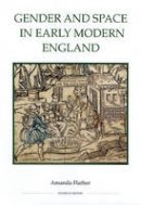 Flather, Amanda - Gender and Space in Early Modern England (Royal Historical Society Studies in History New Series) - 9781843836506 - V9781843836506