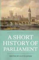 - A Short History of Parliament: England, Great Britain, The United Kingdom, Ireland and Scotland (Heritage Matters) - 9781843837176 - V9781843837176