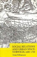Williamson, Fiona - Social Relations and Urban Space: Norwich, 1600-1700 (Studies in Early Modern Cultural, Political and Social History) - 9781843839453 - V9781843839453