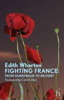 Edith Wharton, Colm Tóibín (foreword) - Fighting France: From Dunkerque to Belfort (Modern Voices): From Dunkerque to Belport - 9781843914518 - 9781843914518