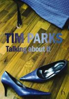 Tim Parks - Talking About It (Hesperus Contemporary) - 9781843917045 - KCD0014458