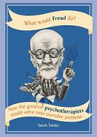 Tomley, Sarah - What Would Freud Do?: How the Greatest Psychotherapists Would Solve Your Everyday Problems - 9781844039425 - V9781844039425