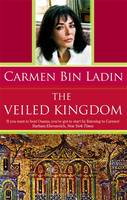 Carmen Bin Ladin - The Veiled Kingdom - 9781844081035 - KLN0016691