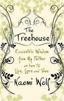 Wolf, Naomi - The Treehouse: Eccentric Wisdom on How to Live, Love and See - 9781844082452 - KRA0006561