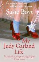 Susie Boyt - My Judy Garland Life - 9781844084128 - KLN0016831