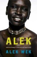 Alek Wek - Alek: Sudanese Refugee to International Supermodel - 9781844084425 - KLN0016355