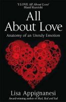 Lisa Appignanesi - All About Love: Anatomy of an Unruly Emotion - 9781844085910 - V9781844085910