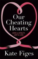 Figes, Kate - Our Cheating Hearts: Love & Loyalty, Lust & Lies - 9781844087297 - V9781844087297