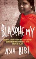 Bibi, Asia - Blasphemy - 9781844088881 - V9781844088881