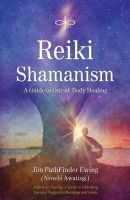 Jim PathFinder Ewing - Reiki Shamanism: A Guide to Out-of-Body Healing - 9781844091331 - V9781844091331
