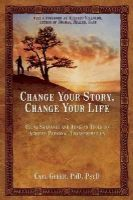Greer, Carl - Change Your Story, Change Your Life: Using Shamanic and Jungian Tools to Achieve Personal Transformation - 9781844094646 - V9781844094646