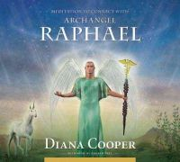 Diana Cooper - Meditation to Connect with Archangel Raphael (Angel & Archangel Meditations) - 9781844095162 - V9781844095162