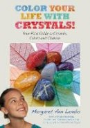 Lembo, Margaret Ann - Color Your Life with Crystals!: Your First Guide to Crystals, Colors and Chakras - 9781844096053 - V9781844096053